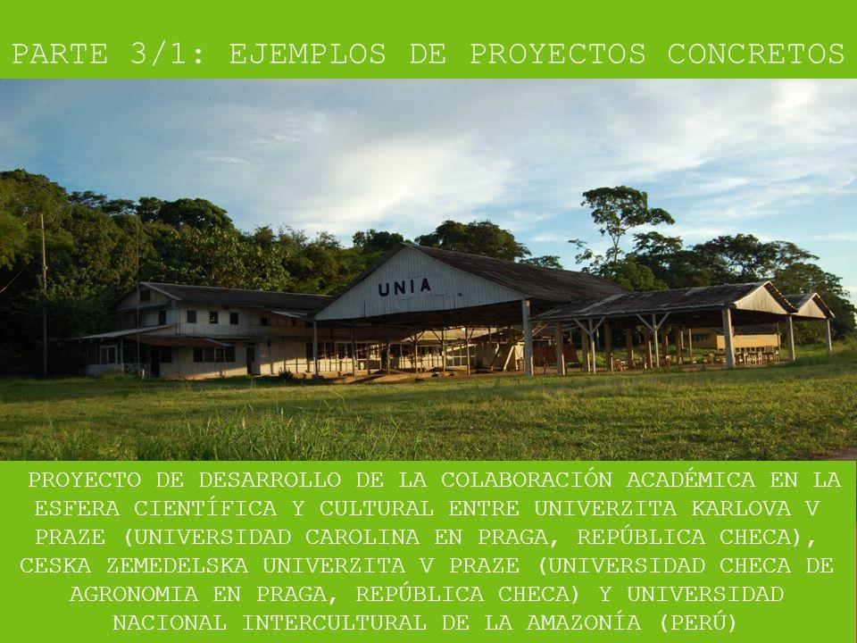 ROZVOJ AKADEMICKÉ SPOLUPRÁCE NA POLI VĚDECKÉM A KULTURNÍM MEZI UNIVERZITOU KARLOVOU V PRAZE, ČESKOU ZEMĚDĚLSKOU UNIVERZITOU V PRAZE A UNIVERSIDAD NACIONAL INTERCULTURAL DE LA AMAZONÍA (PERU) PARTE 3/1: EJEMPLOS DE PROYECTOS CONCRETOS ROZVOJ AKADEMICKÉ SPOLUPRÁCE NA POLI VĚDECKÉM A KULTURNÍM MEZI UNIVERZITOU KARLOVOU V PRAZE, ČESKOU ZEMĚDĚLSKOU UNIVERZITOU V PRAZE A UNIVERSIDAD NACIONAL INTERCULTURAL DE LA AMAZONÍA (PERU) PROYECTO DE DESARROLLO DE LA COLABORACIÓN ACADÉMICA EN LA ESFERA CIENTÍFICA Y CULTURAL ENTRE UNIVERZITA KARLOVA V PRAZE (UNIVERSIDAD CAROLINA EN PRAGA, REPÚBLICA CHECA), CESKA ZEMEDELSKA UNIVERZITA V PRAZE (UNIVERSIDAD CHECA DE AGRONOMIA EN PRAGA, REPÚBLICA CHECA) Y UNIVERSIDAD NACIONAL INTERCULTURAL DE LA AMAZONÍA (PERÚ)