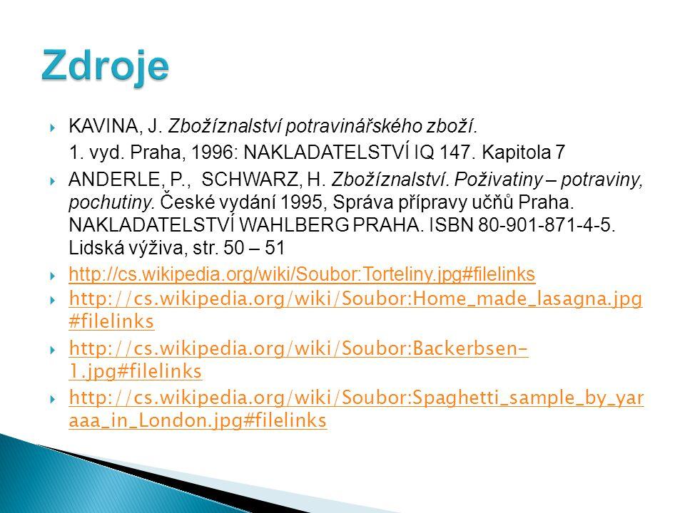  KAVINA, J. Zbožíznalství potravinářského zboží. 1. vyd. Praha, 1996: NAKLADATELSTVÍ IQ 147. Kapitola 7  ANDERLE, P., SCHWARZ, H. Zbožíznalství. Pož