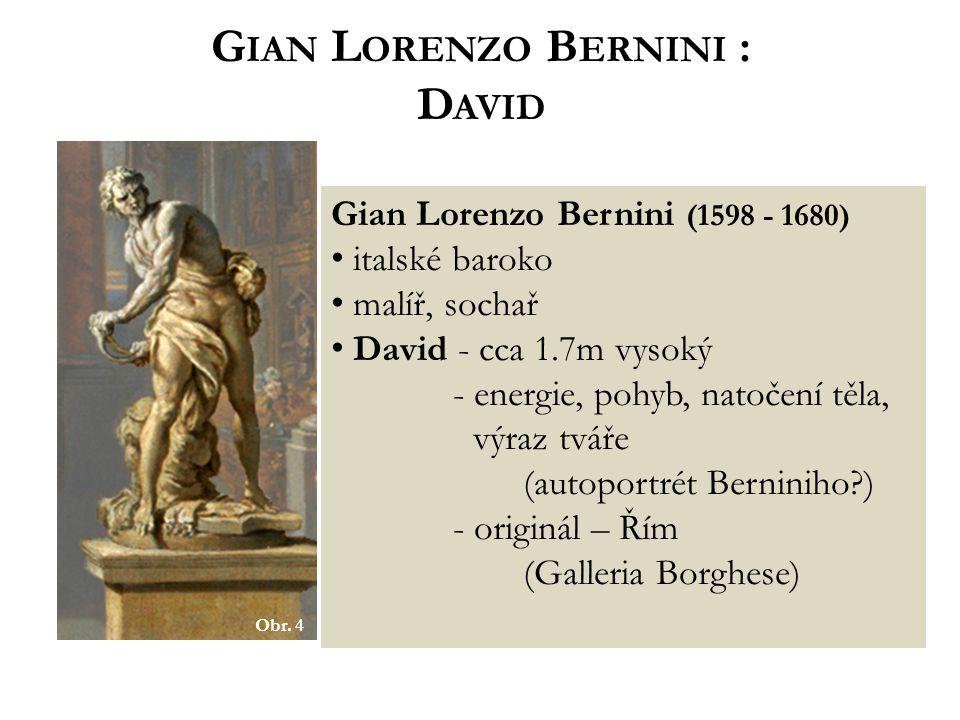 G IAN L ORENZO B ERNINI : D AVID Gian Lorenzo Bernini (1598 - 1680) italské baroko malíř, sochař David - cca 1.7m vysoký - energie, pohyb, natočení tě