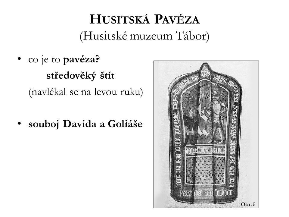 H USITSKÁ P AVÉZA (Husitské muzeum Tábor) co je to pavéza? středověký štít (navlékal se na levou ruku) souboj Davida a Goliáše Obr. 5