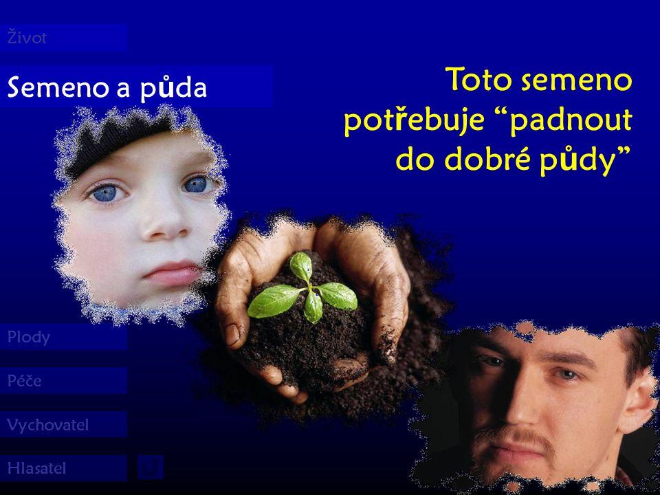 """Semeno a p ů da Život Plody Péče Vychovatel Hlasatel Život je velký dar Boha, """"milovníka života ."""