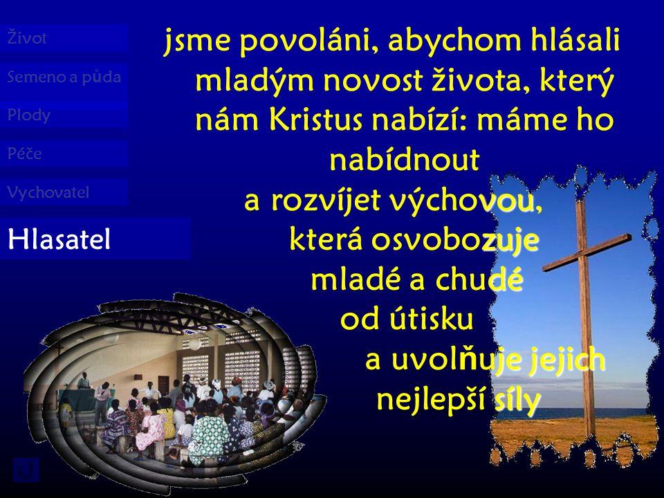 Semeno a p ů da Život Plody Péče Vychovatel Hlasatel tímto zem ě d ě lcem života je vychovatel