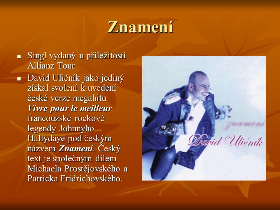 Znamení Singl vydaný u příležitosti Allianz Tour Singl vydaný u příležitosti Allianz Tour David Uličník jako jediný získal svolení k uvedení české ver