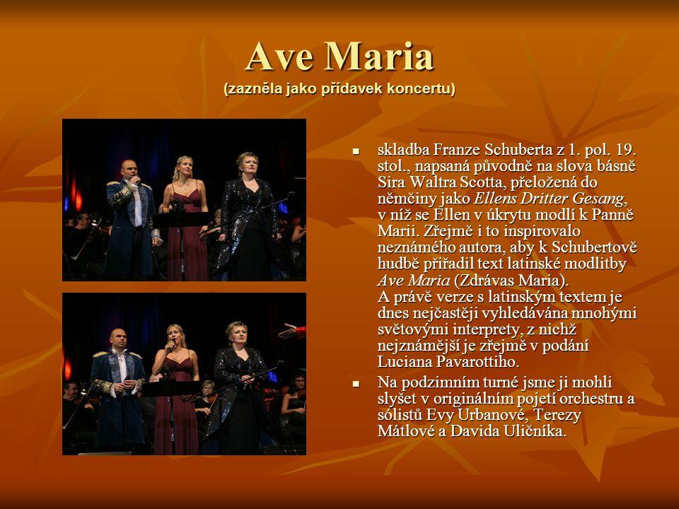 Ave Maria (zazněla jako přídavek koncertu) skladba Franze Schuberta z 1. pol. 19. stol., napsaná původně na slova básně Sira Waltra Scotta, přeložená