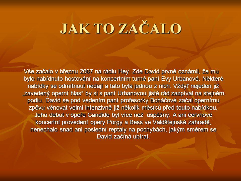 JAK TO ZAČALO Vše začalo v březnu 2007 na rádiu Hey. Zde David prvně oznámil, že mu bylo nabídnuto hostování na koncertním turné paní Evy Urbanové. Ně