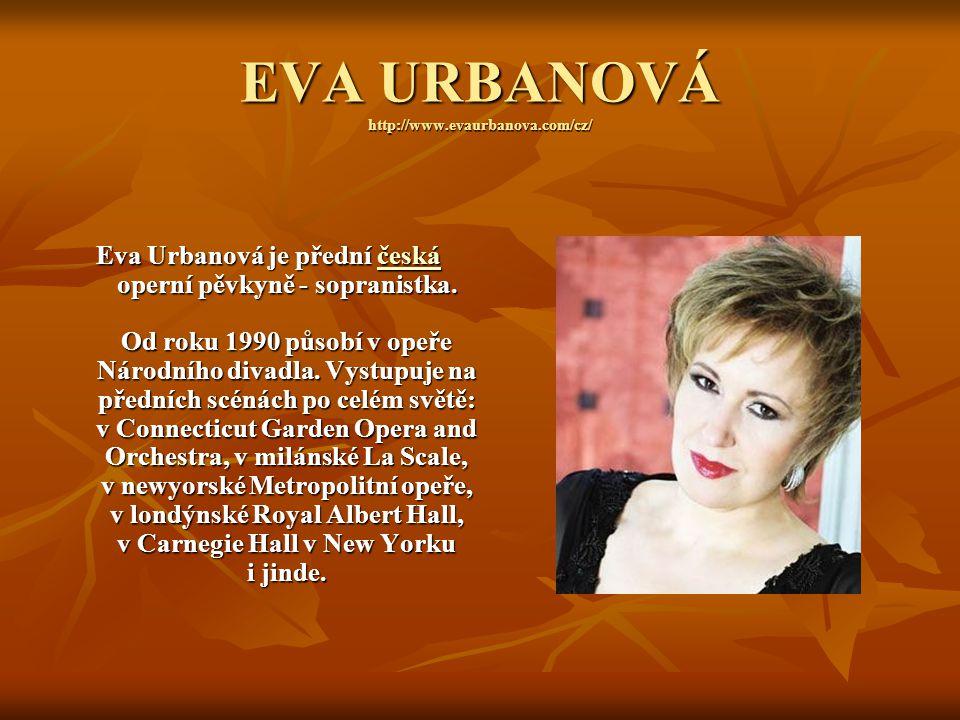 EVA URBANOVÁ http://www.evaurbanova.com/cz/ Eva Urbanová je přední česká operní pěvkyně - sopranistka. Od roku 1990 působí v opeře Národního divadla.