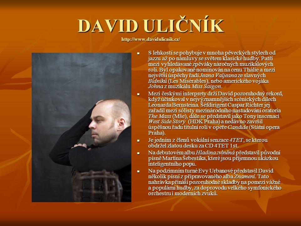 DAVID ULIČNÍK http://www.davidulicnik.cz/ S lehkostí se pohybuje v mnoha pěveckých stylech od jazzu až po námluvy se světem klasické hudby. Patří mezi