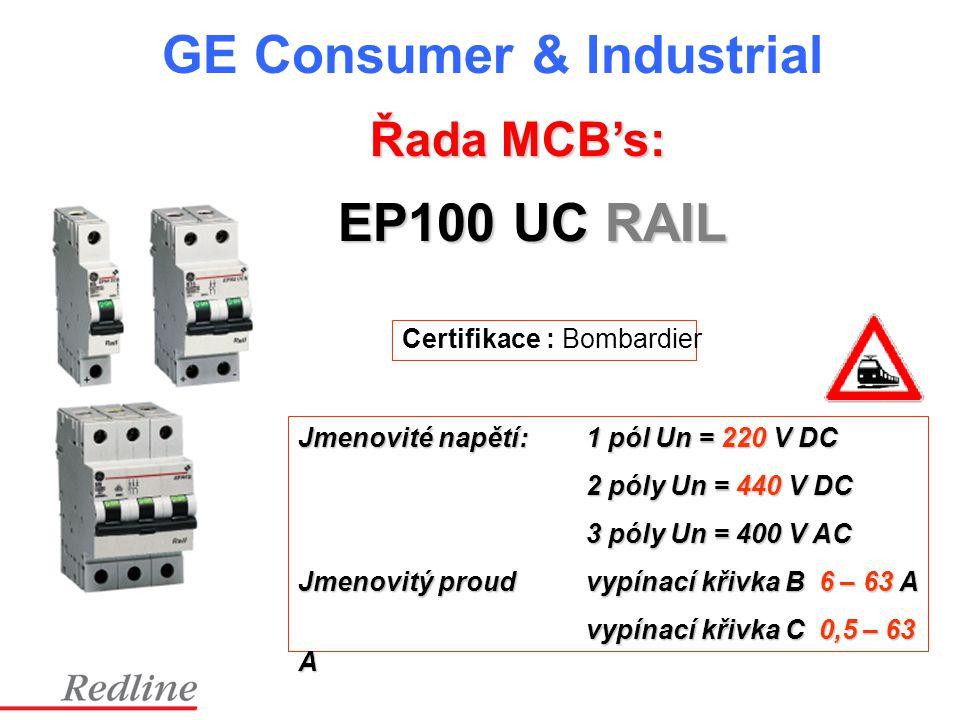 GE Consumer & Industrial EP100 UC RAIL Certifikace : Bombardier Jmenovité napětí:1 pól Un = 220 V DC 2 póly Un = 440 V DC 3 póly Un = 400 V AC Jmenovi