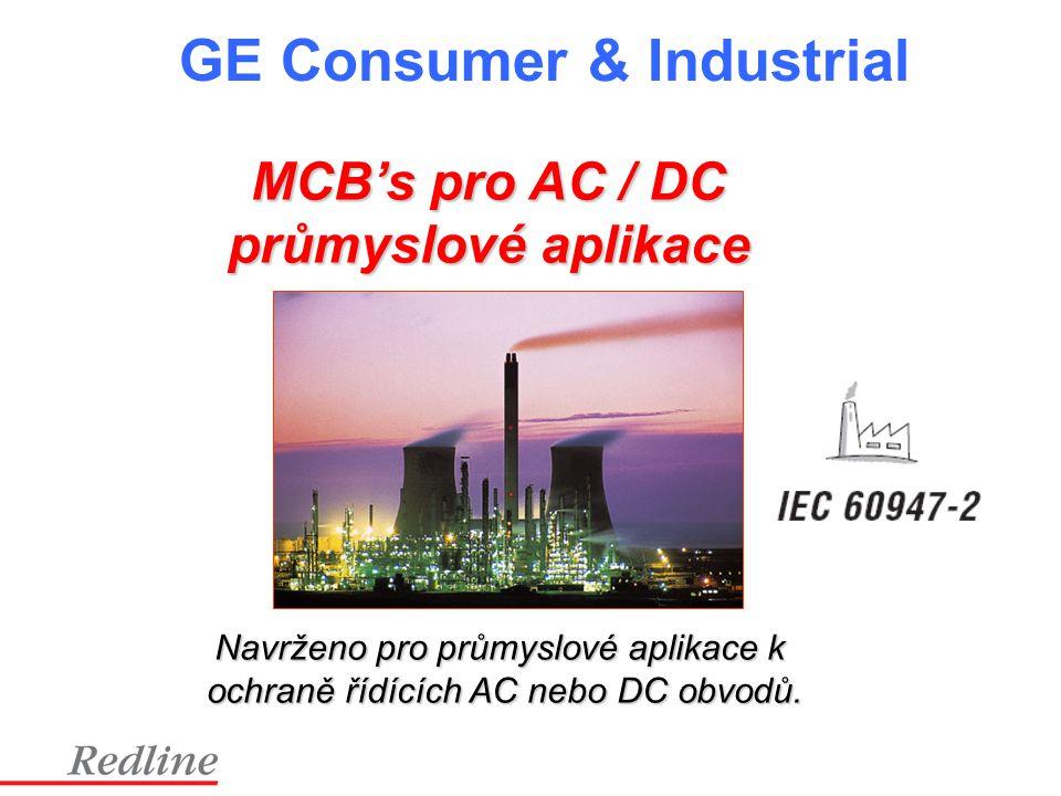 GE Consumer & Industrial MCB's pro AC / DC průmyslové aplikace Navrženo pro průmyslové aplikace k ochraně řídících AC nebo DC obvodů.