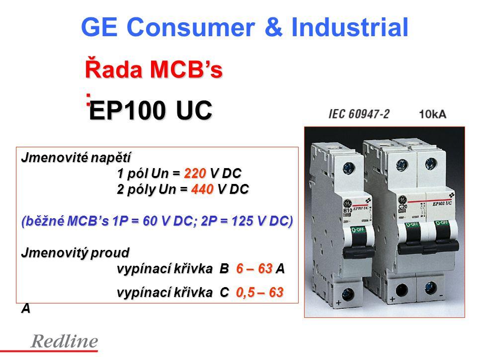 GE Consumer & Industrial EP100 UC Jmenovité napětí 1 pól Un = 220 V DC 2 póly Un = 440 V DC (běžné MCB's 1P = 60 V DC; 2P = 125 V DC) Jmenovitý proud