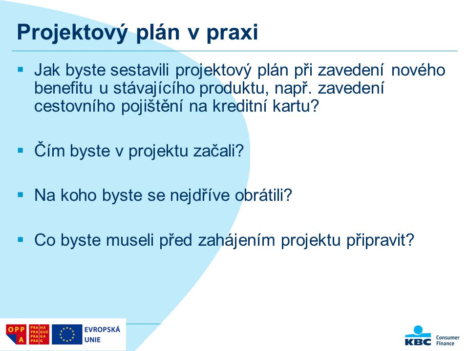 Projektový plán v praxi  Jak byste sestavili projektový plán při zavedení nového benefitu u stávajícího produktu, např. zavedení cestovního pojištění