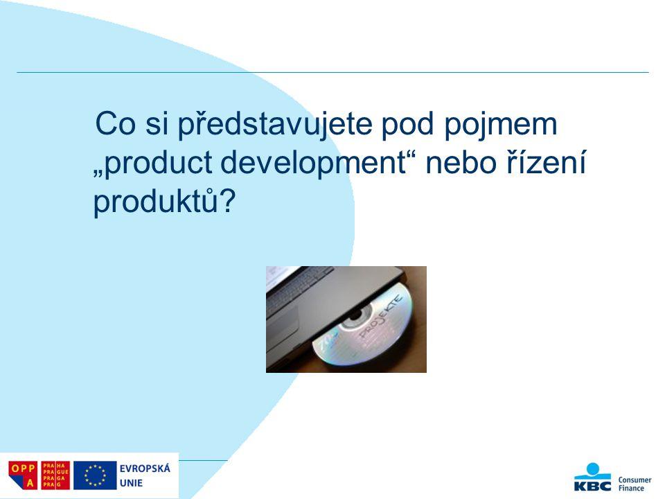 """Co si představujete pod pojmem """"product development"""" nebo řízení produktů?"""