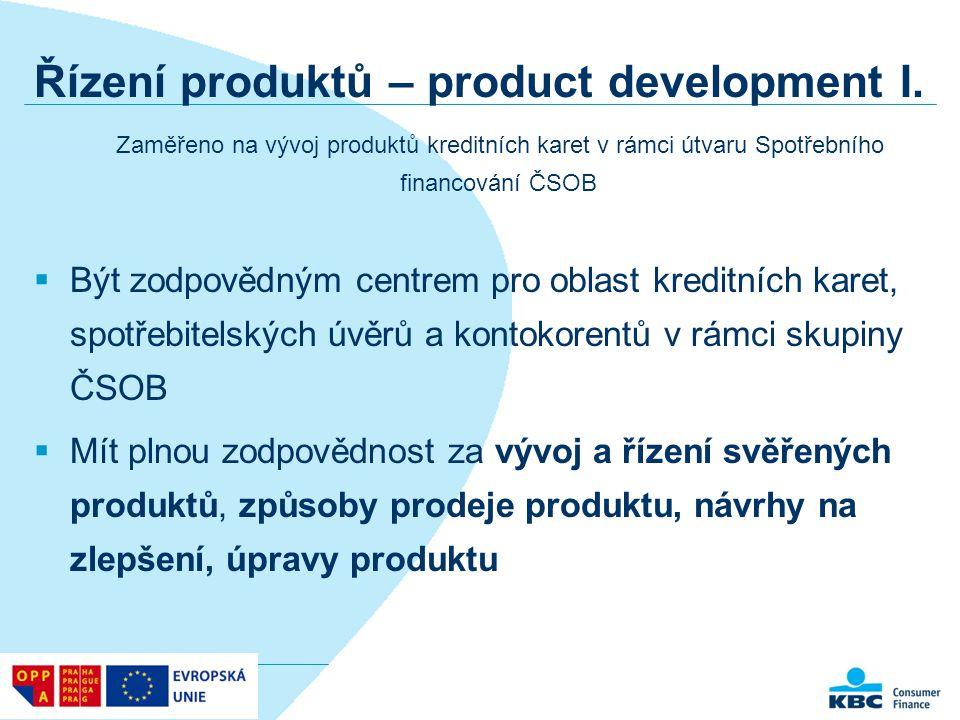 Řízení produktů – product development I. Zaměřeno na vývoj produktů kreditních karet v rámci útvaru Spotřebního financování ČSOB  Být zodpovědným cen
