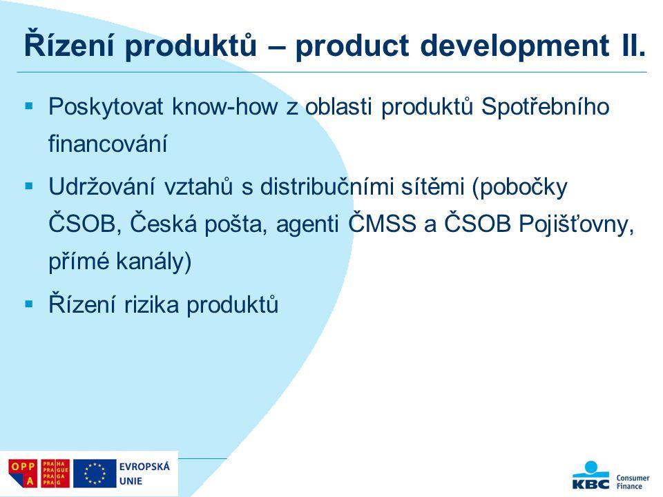Řízení produktů – product development II.  Poskytovat know-how z oblasti produktů Spotřebního financování  Udržování vztahů s distribučními sítěmi (