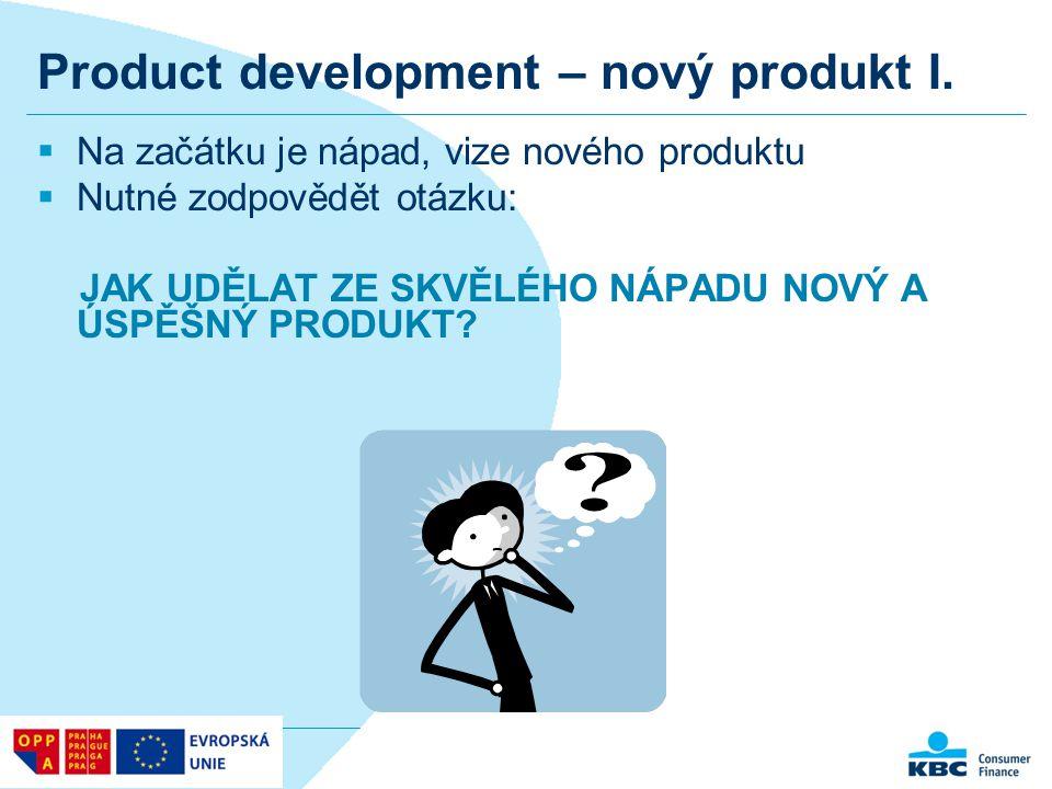 Product development – nový produkt I.  Na začátku je nápad, vize nového produktu  Nutné zodpovědět otázku: JAK UDĚLAT ZE SKVĚLÉHO NÁPADU NOVÝ A ÚSPĚ
