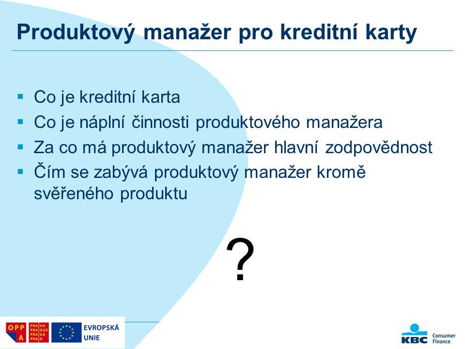 Produktový manažer pro kreditní karty  Co je kreditní karta  Co je náplní činnosti produktového manažera  Za co má produktový manažer hlavní zodpov