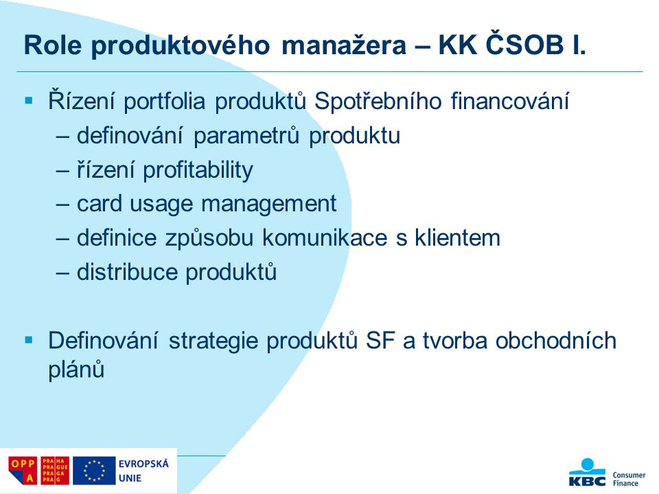 Role produktového manažera – KK ČSOB I.  Řízení portfolia produktů Spotřebního financování –definování parametrů produktu –řízení profitability –card