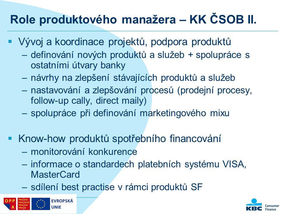 Role produktového manažera – KK ČSOB II.  Vývoj a koordinace projektů, podpora produktů –definování nových produktů a služeb + spolupráce s ostatními