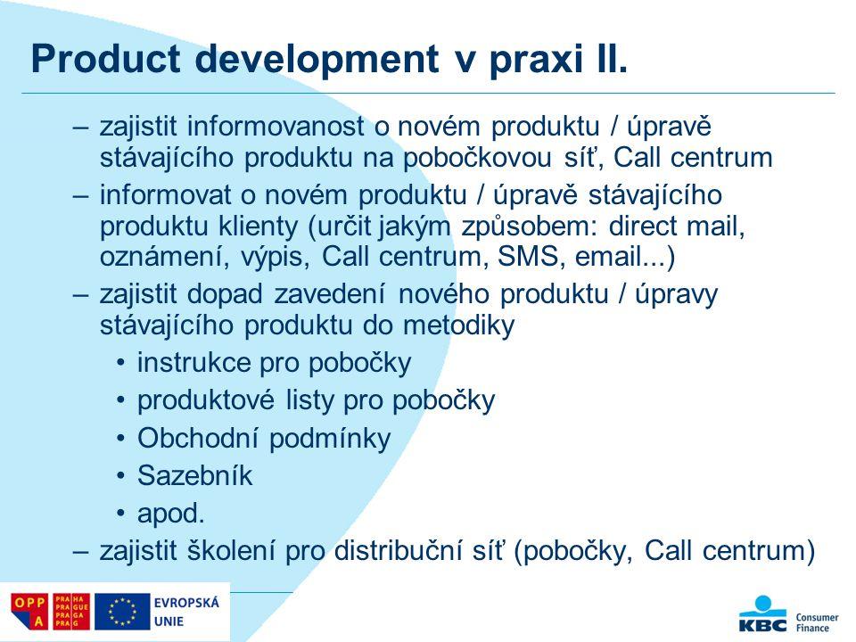 Product development v praxi II. –zajistit informovanost o novém produktu / úpravě stávajícího produktu na pobočkovou síť, Call centrum –informovat o n