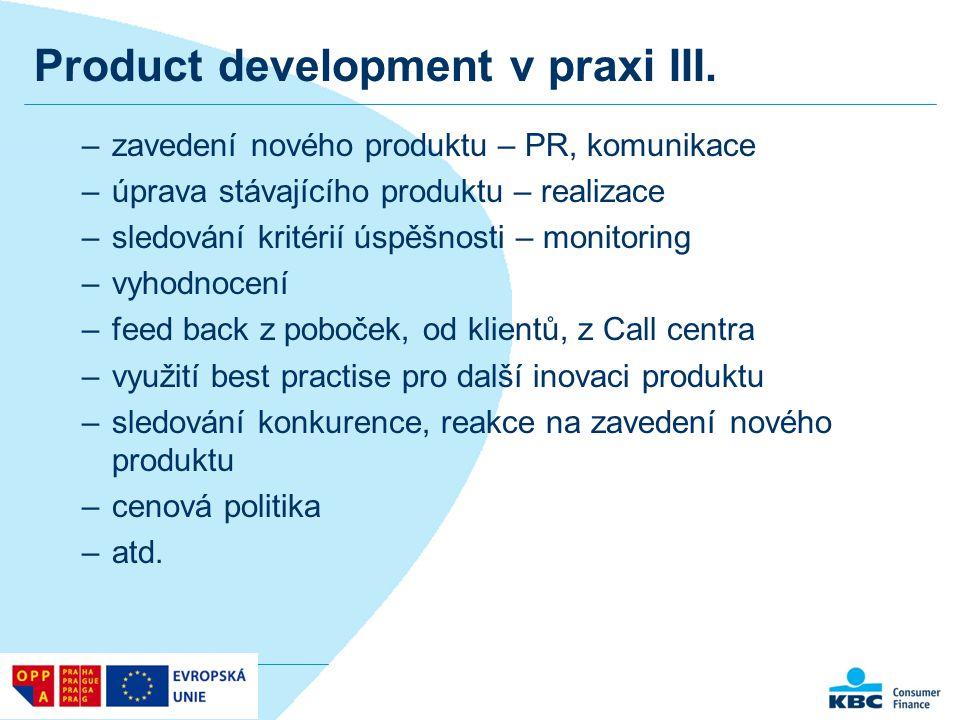 Product development v praxi III. –zavedení nového produktu – PR, komunikace –úprava stávajícího produktu – realizace –sledování kritérií úspěšnosti –