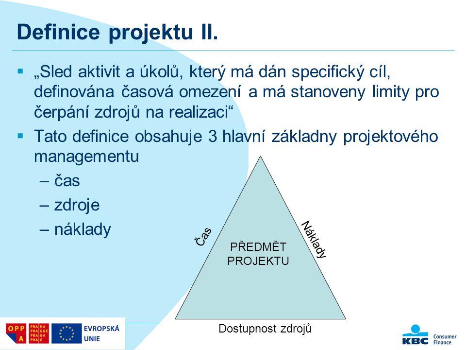 """Definice projektu II.  """"Sled aktivit a úkolů, který má dán specifický cíl, definována časová omezení a má stanoveny limity pro čerpání zdrojů na real"""