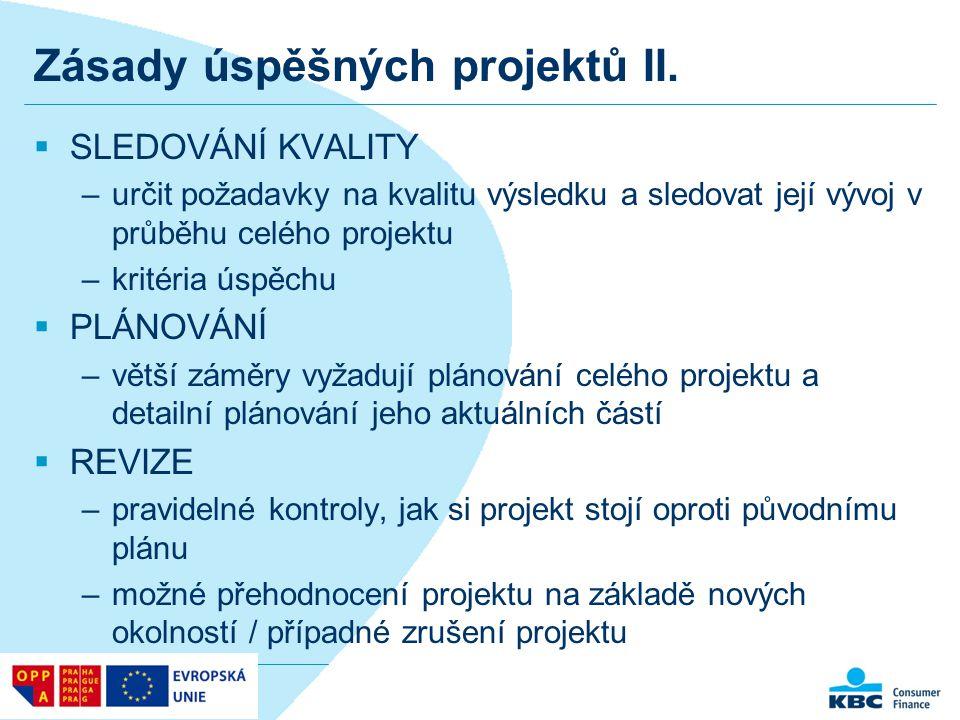 Zásady úspěšných projektů II.  SLEDOVÁNÍ KVALITY –určit požadavky na kvalitu výsledku a sledovat její vývoj v průběhu celého projektu –kritéria úspěc