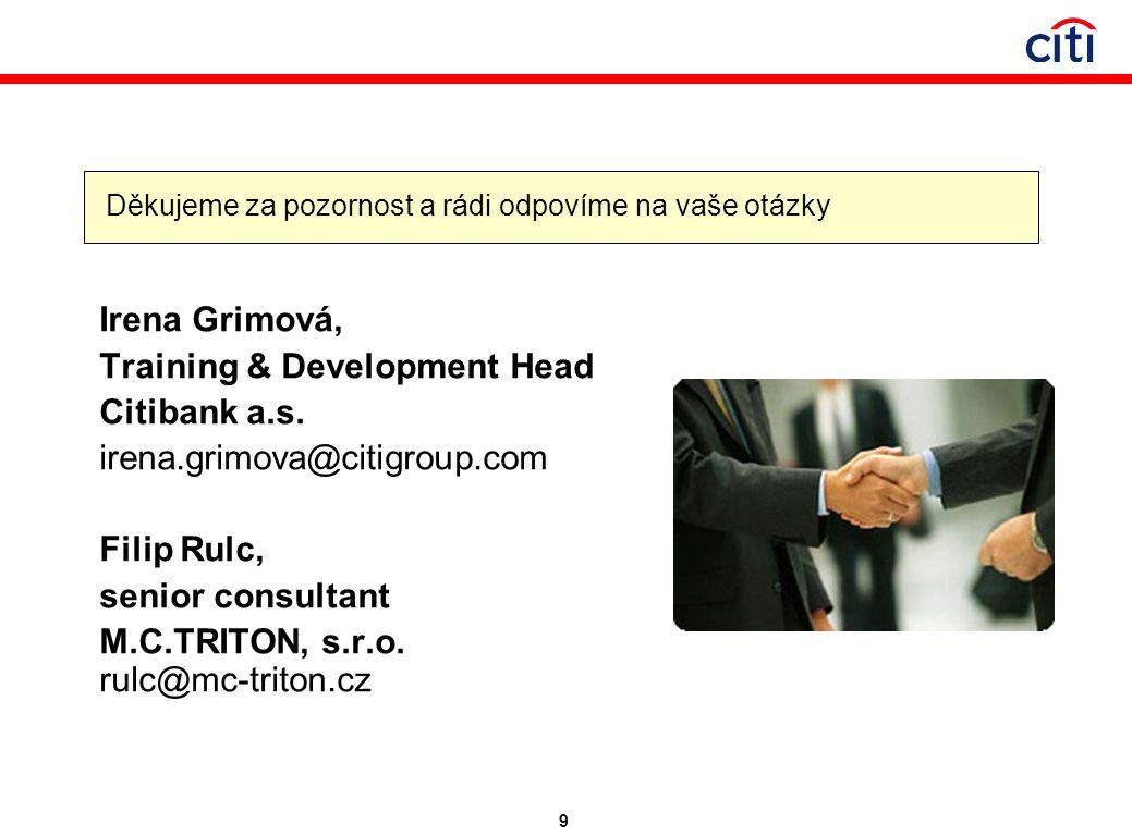 9 Irena Grimová, Training & Development Head Citibank a.s. irena.grimova@citigroup.com Filip Rulc, senior consultant M.C.TRITON, s.r.o. rulc@mc-triton