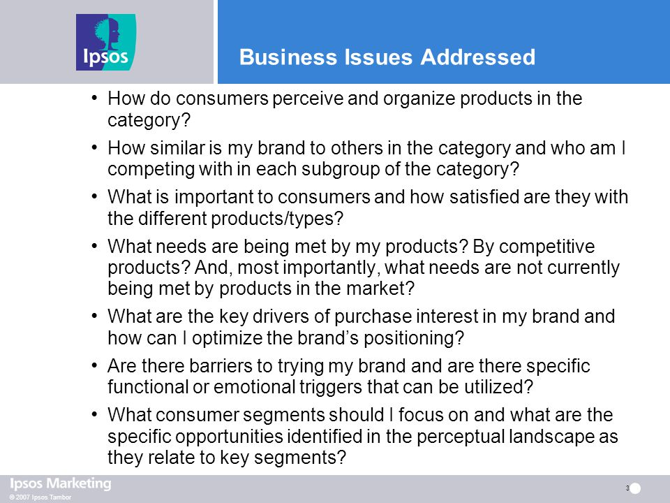 © 2007 Ipsos Tambor 3 Business Issues Addressed How do consumers perceive and organize products in the category.