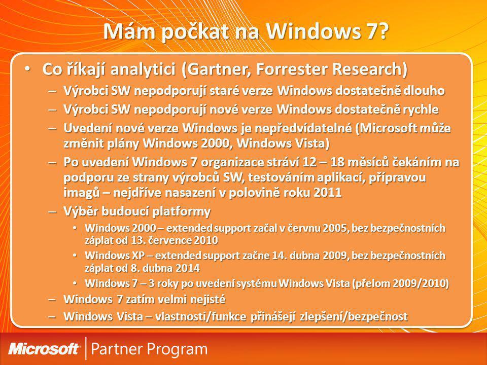 Mám počkat na Windows 7? Co říkají analytici (Gartner, Forrester Research) Co říkají analytici (Gartner, Forrester Research) – Výrobci SW nepodporují
