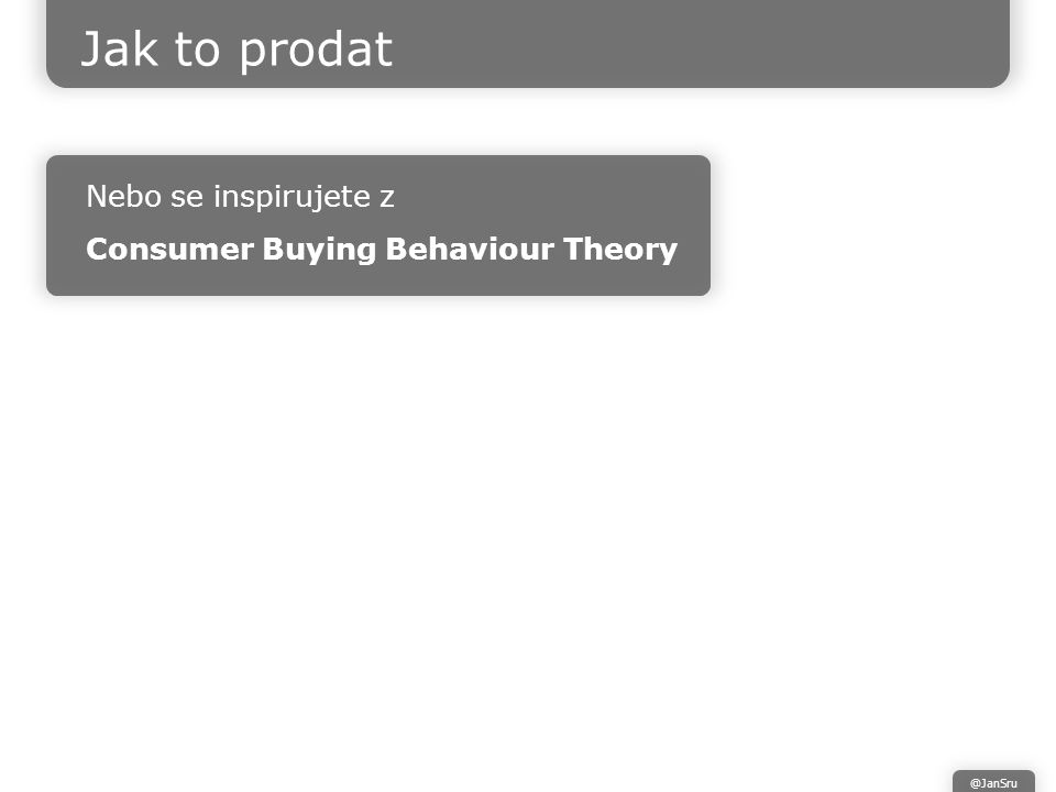 Jak to prodat Nebose inspirujete z Consumer Buying Behaviour Theory @JanSru