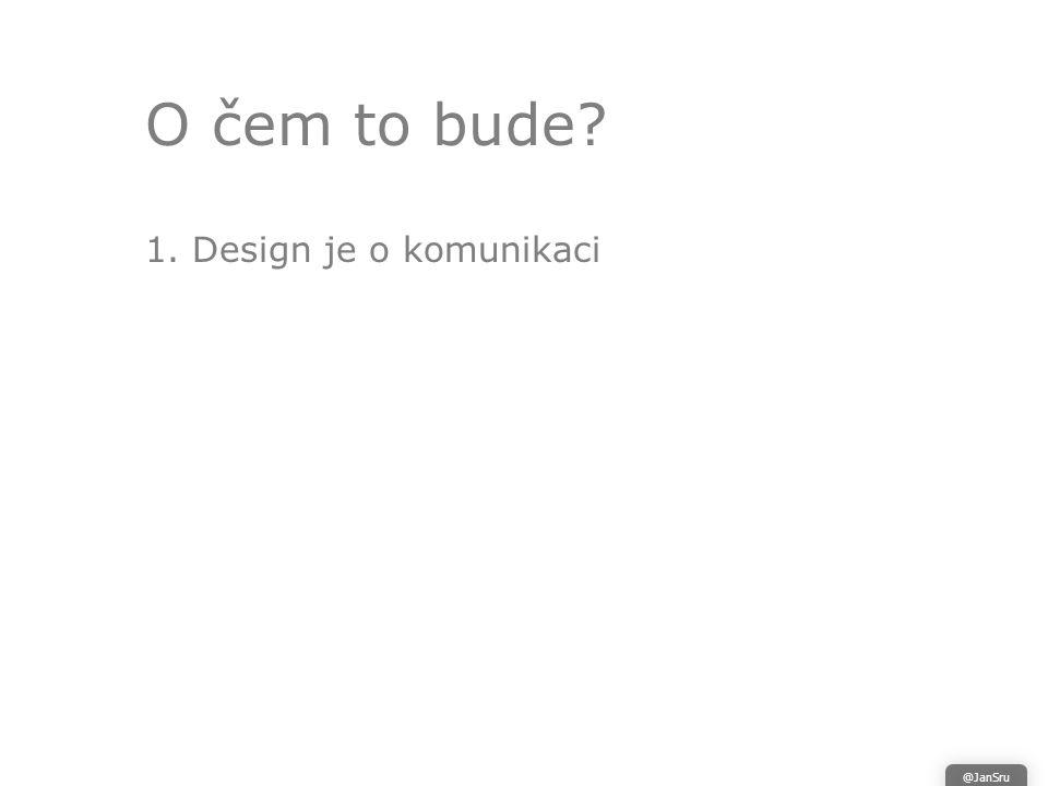 O čem to bude 1. Design je o komunikaci @JanSru