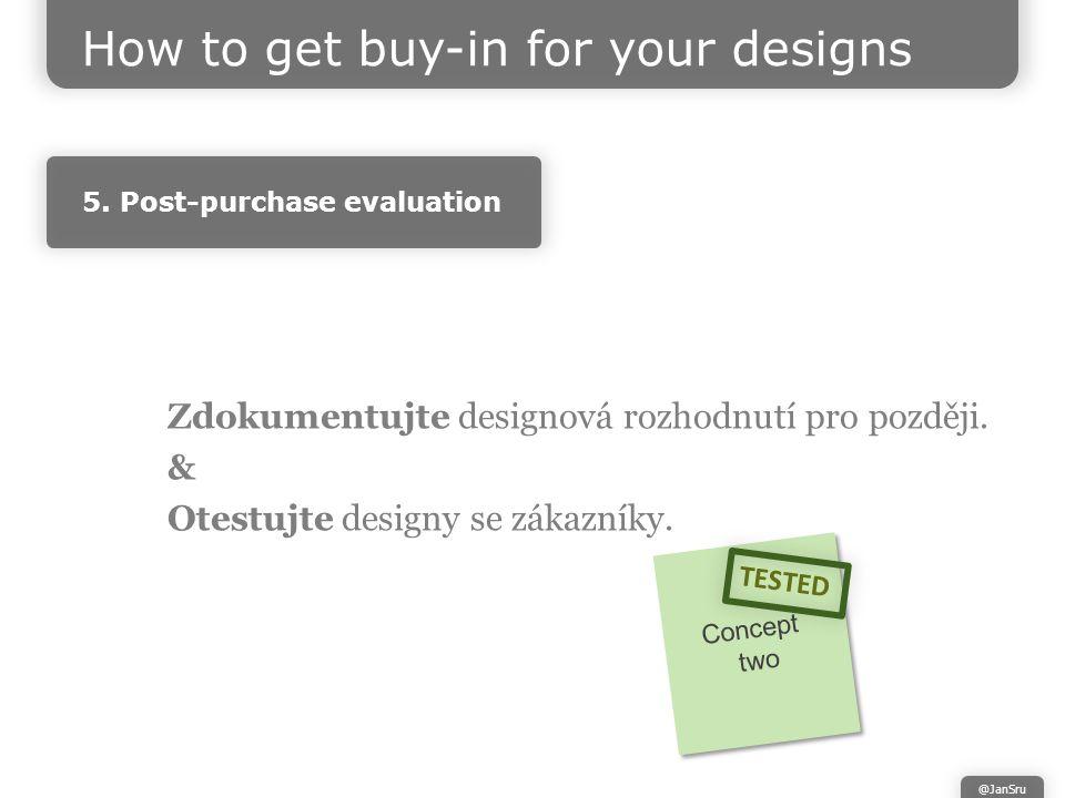 Zdokumentujte designová rozhodnutí pro později. & Otestujte designy se zákazníky.