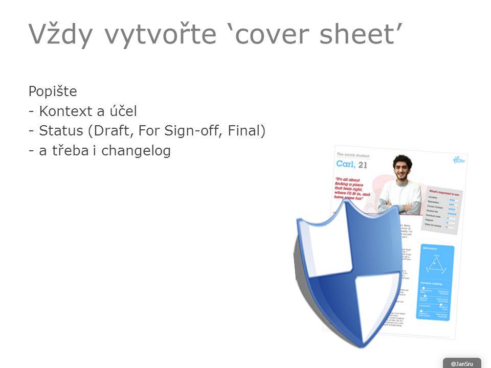 Vždy vytvořte 'cover sheet' Popište - Kontext a účel - Status (Draft, For Sign-off, Final) - a třeba i changelog @JanSru
