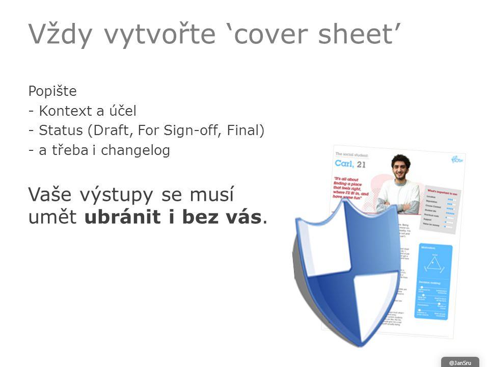 Vždy vytvořte 'cover sheet' Popište - Kontext a účel - Status (Draft, For Sign-off, Final) - a třeba i changelog Vaše výstupy se musí umět ubránit i bez vás.