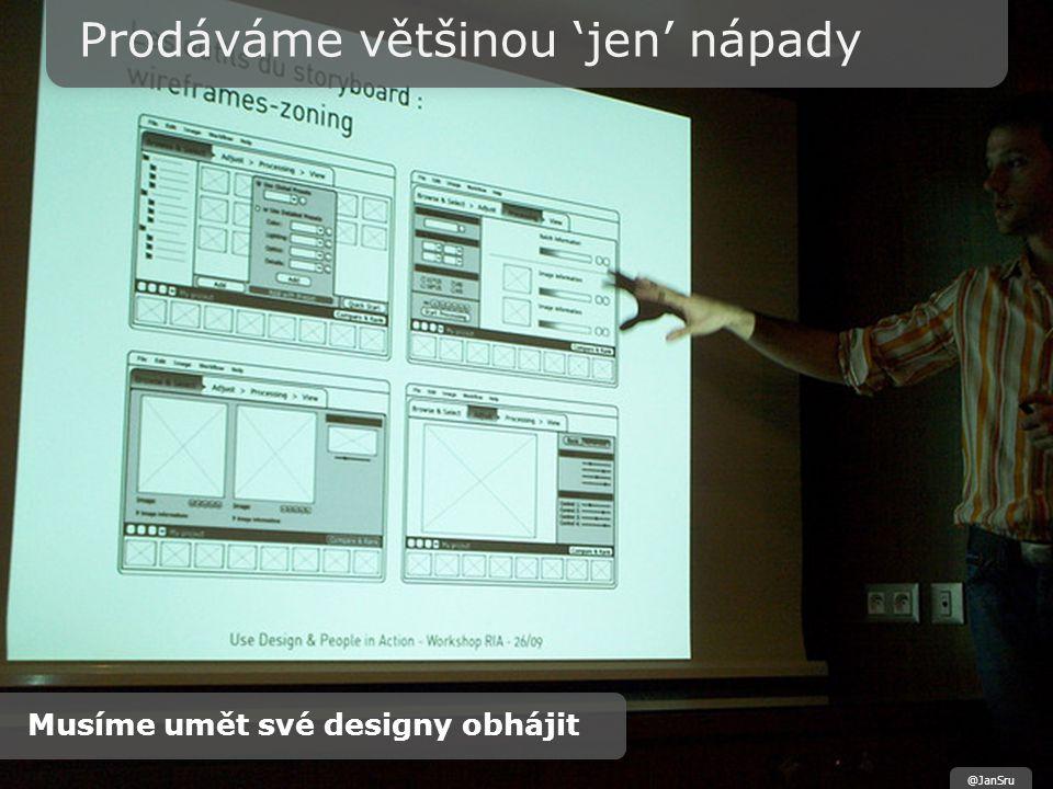 Prodáváme většinou 'jen' nápady Musíme umět své designy obhájit @JanSru