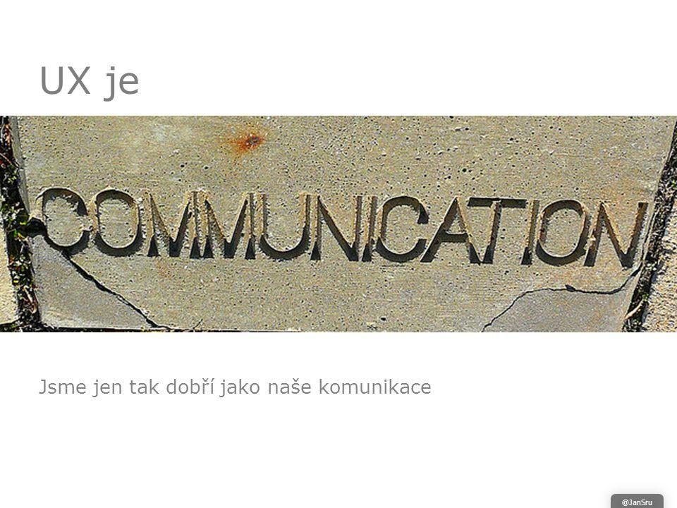 UX je Jsme jen tak dobří jako naše komunikace @JanSru