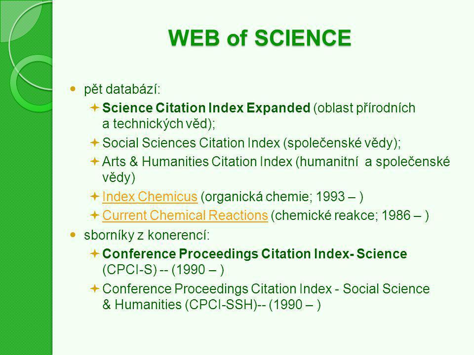 WEB of SCIENCE pět databází:  Science Citation Index Expanded (oblast přírodních a technických věd);  Social Sciences Citation Index (společenské vě