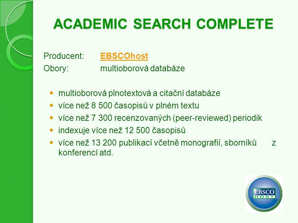 ACADEMIC SEARCH COMPLETE Producent:EBSCOhostEBSCOhost Obory:multioborová databáze multioborová plnotextová a citační databáze více než 8 500 časopisů