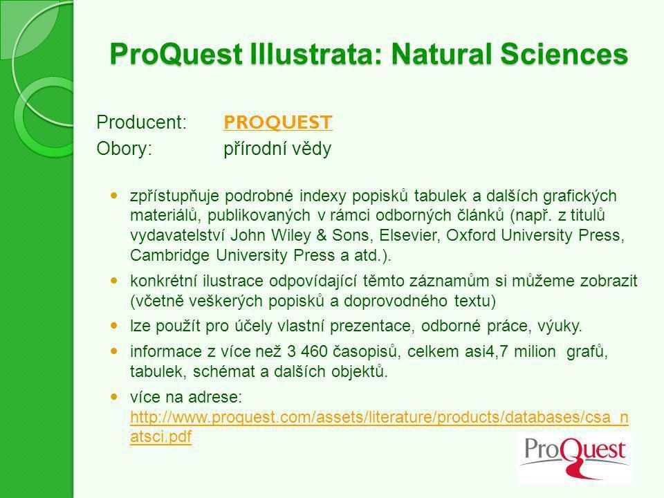 ProQuest Illustrata: Natural Sciences ProQuest Illustrata: Natural Sciences Producent: PROQUEST PROQUEST Obory:přírodní vědy zpřístupňuje podrobné ind