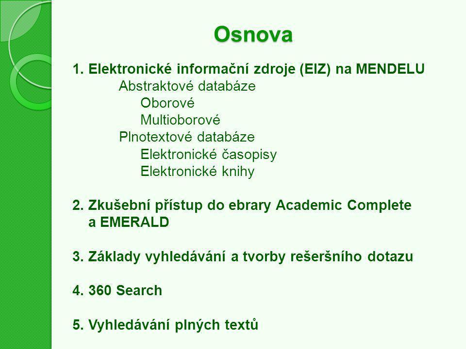 Osnova 1. Elektronické informační zdroje (EIZ) na MENDELU Abstraktové databáze Oborové Multioborové Plnotextové databáze Elektronické časopisy Elektro