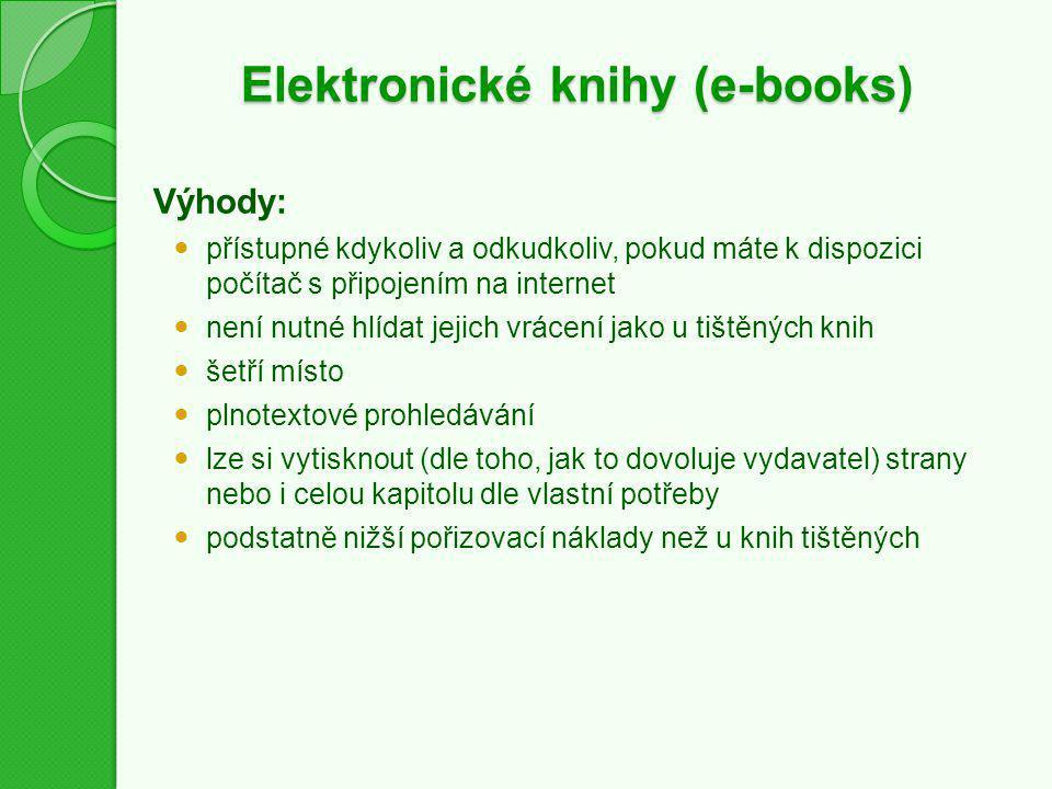 Elektronické knihy (e-books) Výhody: přístupné kdykoliv a odkudkoliv, pokud máte k dispozici počítač s připojením na internet není nutné hlídat jejich