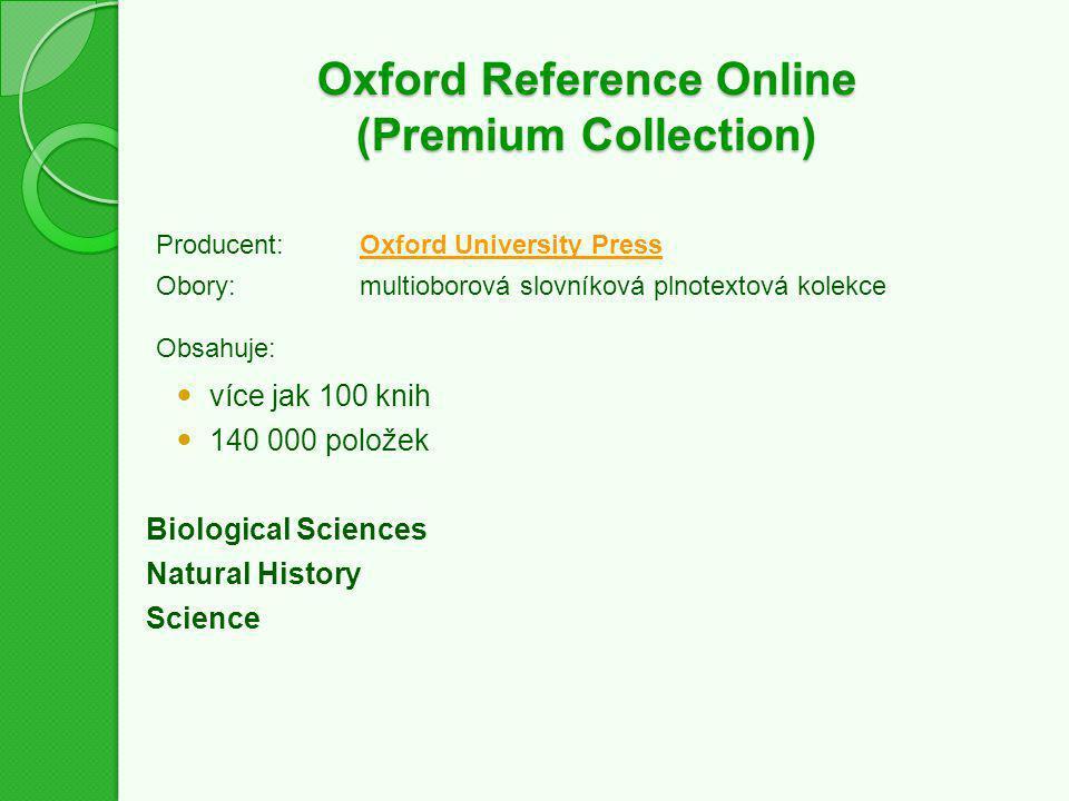 Oxford Reference Online (Premium Collection) Producent:Oxford University PressOxford University Press Obory:multioborová slovníková plnotextová kolekc