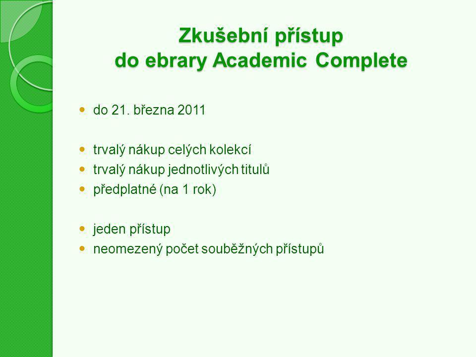 Zkušební přístup do ebrary Academic Complete do 21. března 2011 trvalý nákup celých kolekcí trvalý nákup jednotlivých titulů předplatné (na 1 rok) jed