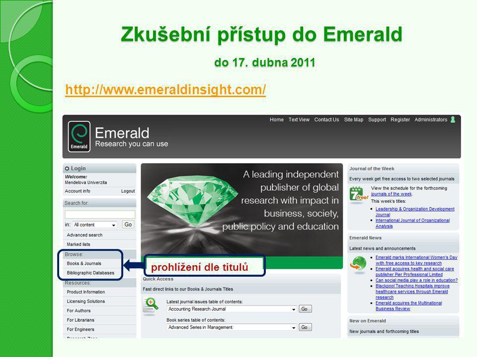 Zkušební přístup do Emerald do 17. dubna 2011 http://www.emeraldinsight.com/ prohlížení dle titulů