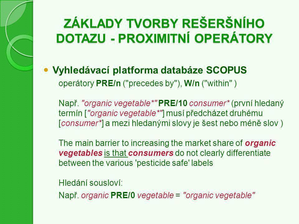 ZÁKLADY TVORBY REŠERŠNÍHO DOTAZU - PROXIMITNÍ OPERÁTORY Vyhledávací platforma databáze SCOPUS operátory PRE/n (