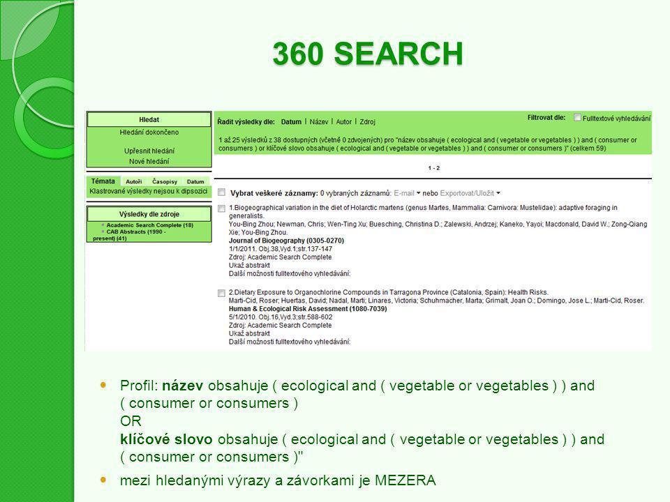 360 SEARCH Profil: název obsahuje ( ecological and ( vegetable or vegetables ) ) and ( consumer or consumers ) OR klíčové slovo obsahuje ( ecological and ( vegetable or vegetables ) ) and ( consumer or consumers ) mezi hledanými výrazy a závorkami je MEZERA