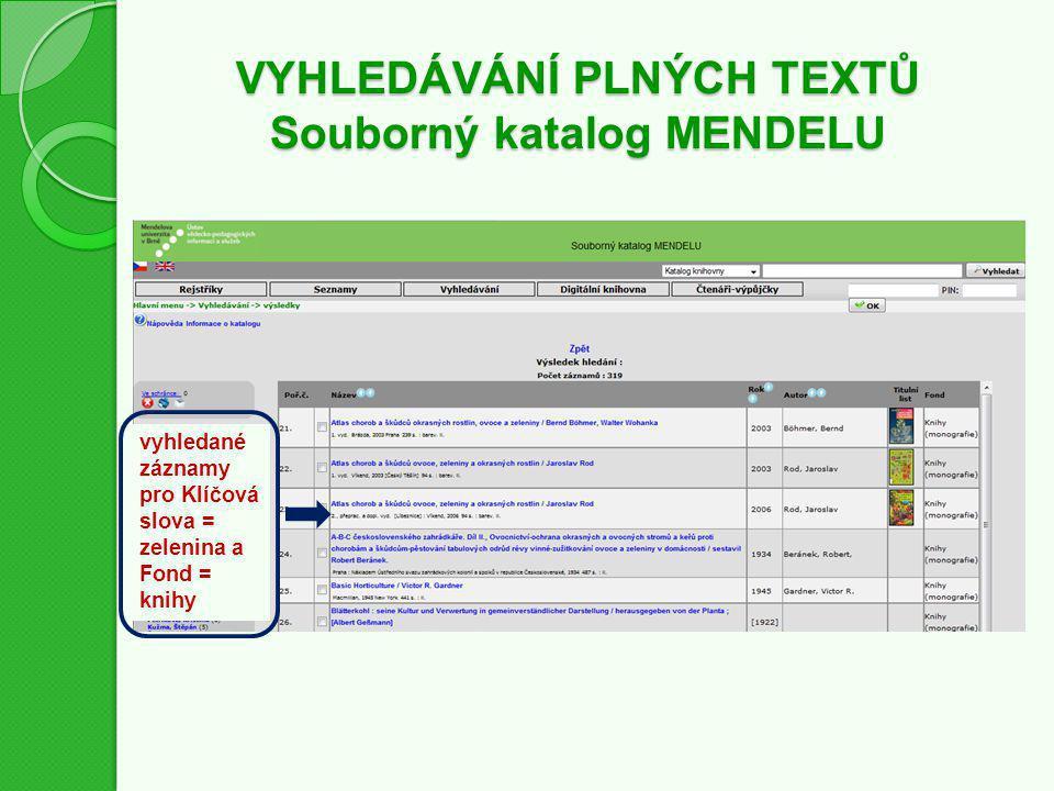 VYHLEDÁVÁNÍ PLNÝCH TEXTŮ Souborný katalog MENDELU vyhledané záznamy pro Klíčová slova = zelenina a Fond = knihy