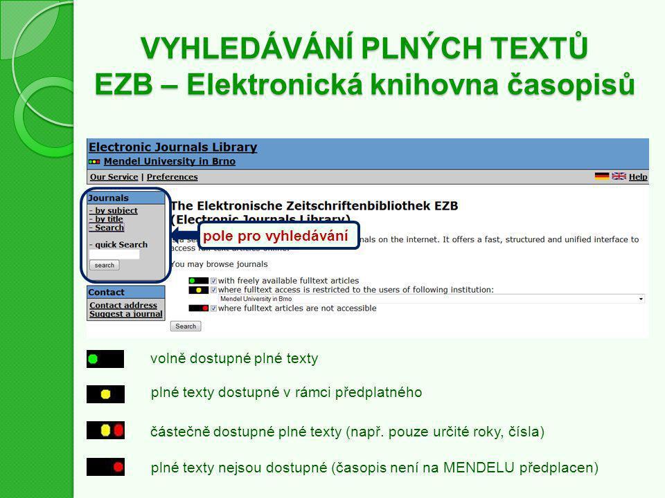 VYHLEDÁVÁNÍ PLNÝCH TEXTŮ EZB – Elektronická knihovna časopisů pole pro vyhledávání plné texty dostupné v rámci předplatného volně dostupné plné texty