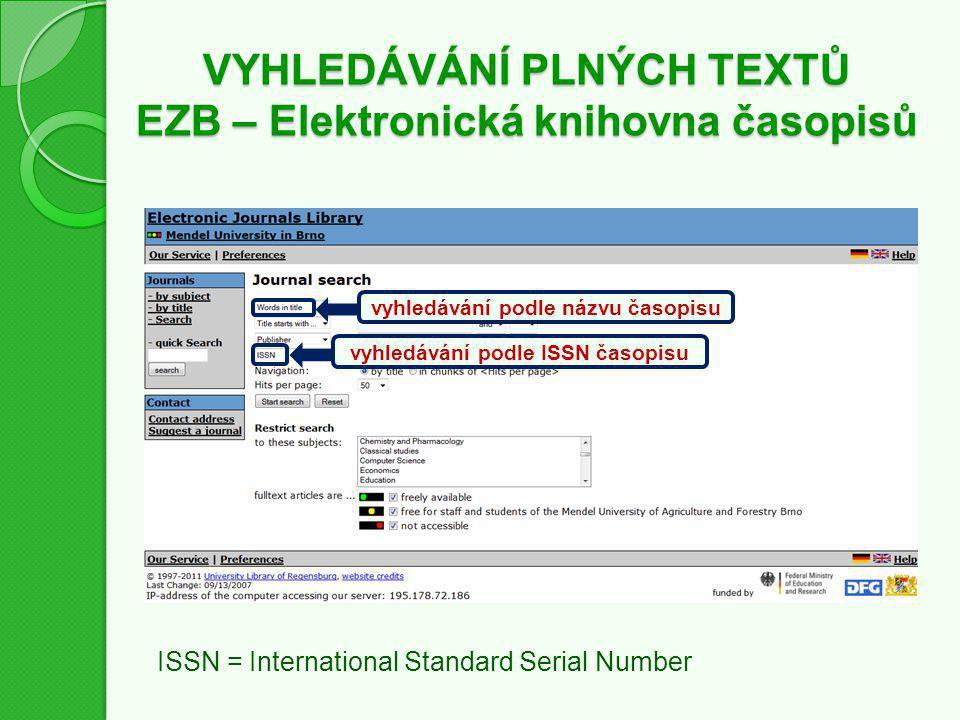 VYHLEDÁVÁNÍ PLNÝCH TEXTŮ EZB – Elektronická knihovna časopisů vyhledávání podle názvu časopisu vyhledávání podle ISSN časopisu ISSN = International Standard Serial Number