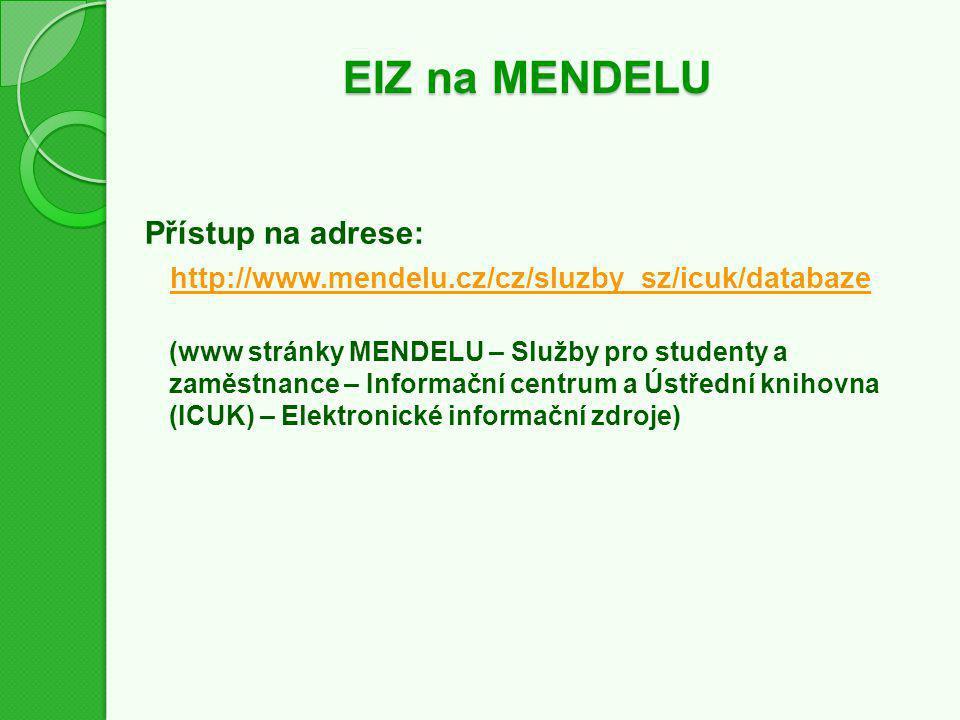 EIZ na MENDELU Přístup na adrese: http://www.mendelu.cz/cz/sluzby_sz/icuk/databaze (www stránky MENDELU – Služby pro studenty a zaměstnance – Informační centrum a Ústřední knihovna (ICUK) – Elektronické informační zdroje)